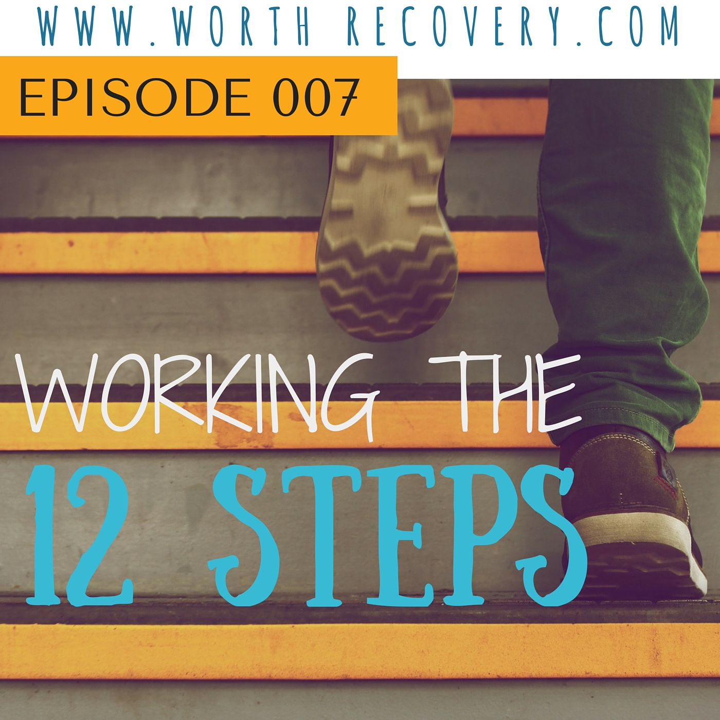 Episode 007: Working the 12 Steps
