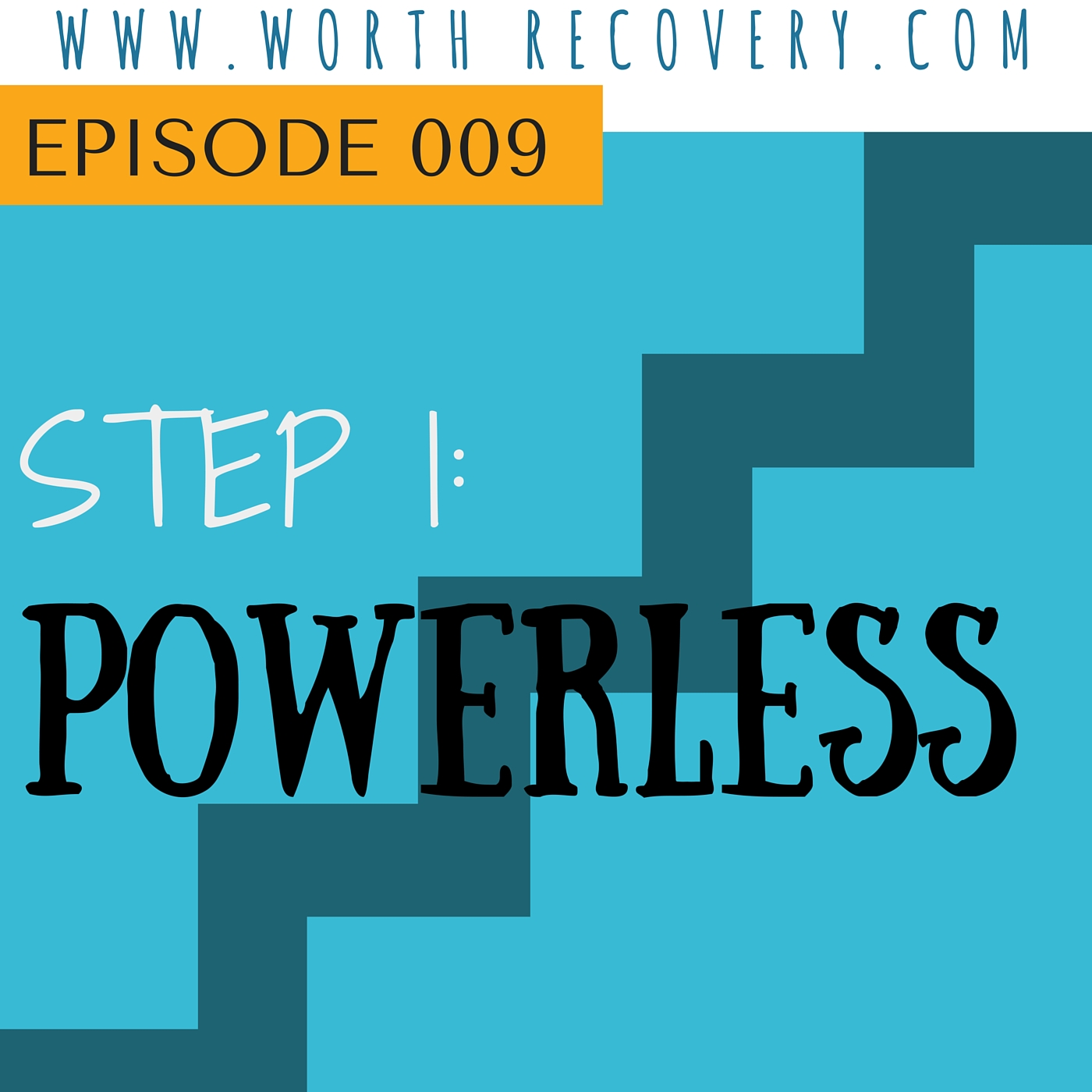 Episode 009: Step 1: Powerlessness