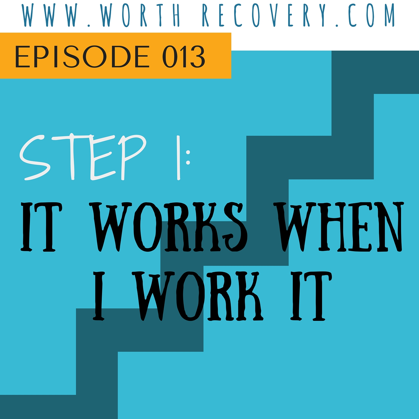 Ep 013: Step 1: It Works When I Work It