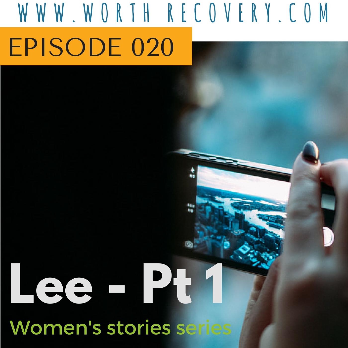 Ep 020: Women's Stories Series: Lee – Part 1