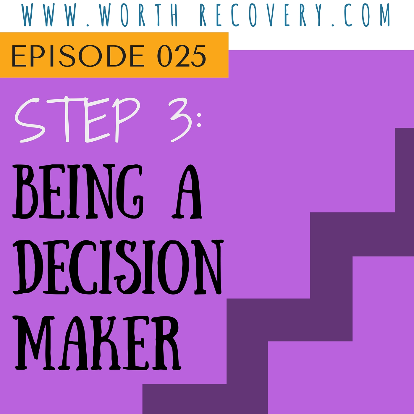 Ep 025: Step 3: Being a Decision Maker