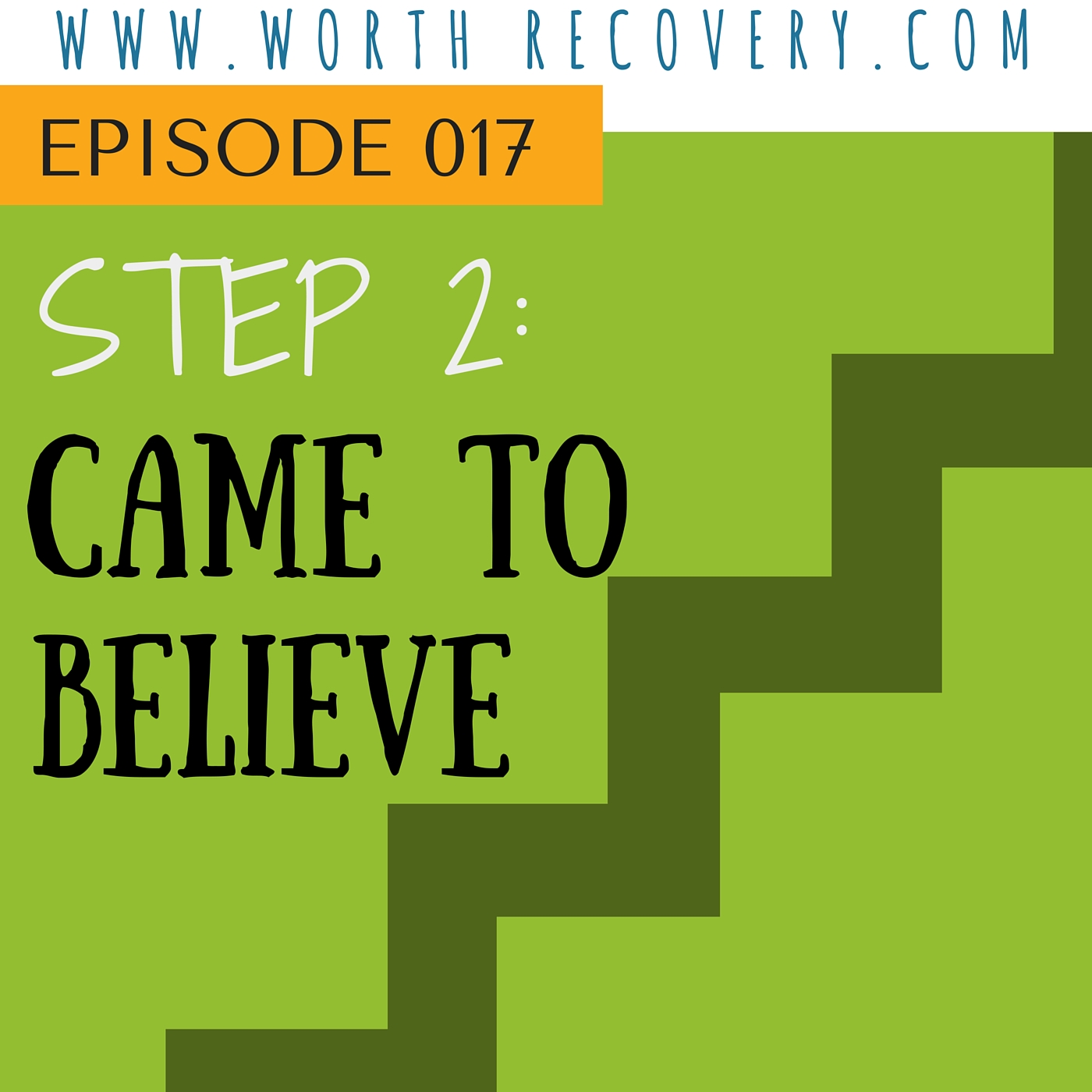 Episode 017: Step 2: Came to Believe