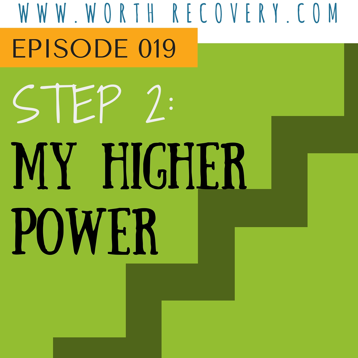 Ep 019: Step 2: MY Higher Power