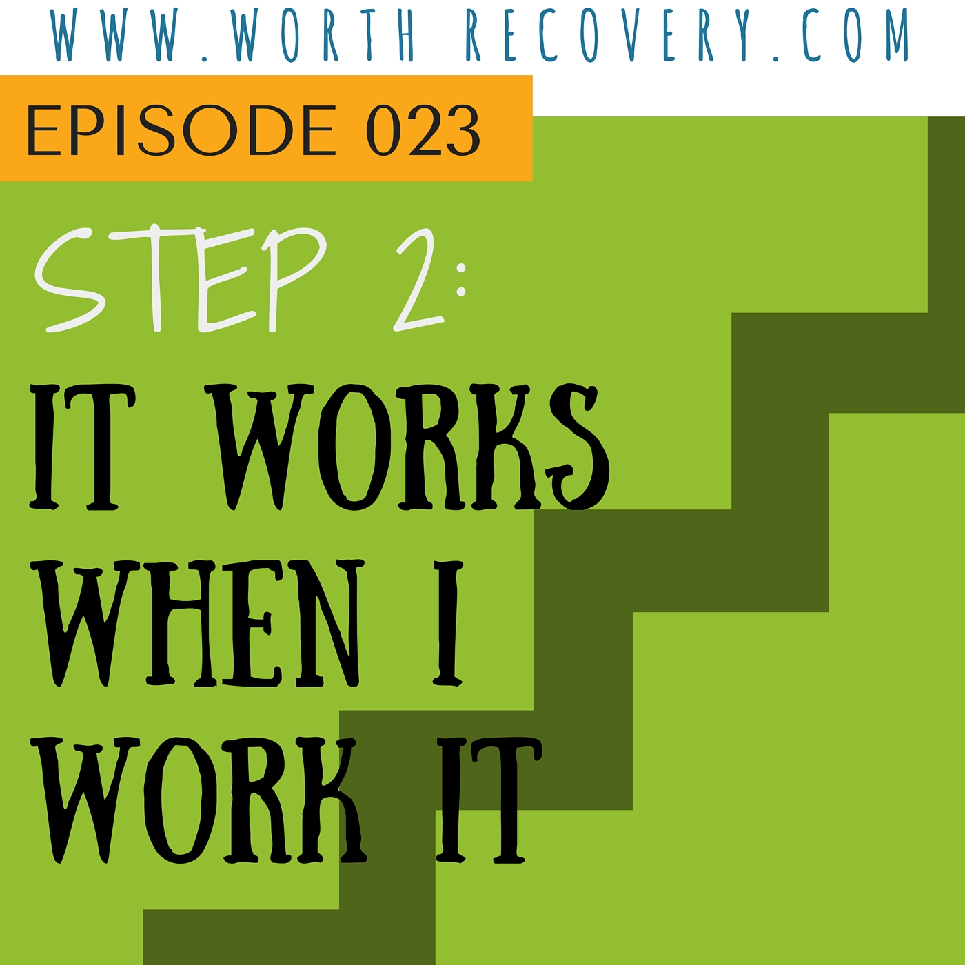Episode 023: Step 2: It Works When I Work It