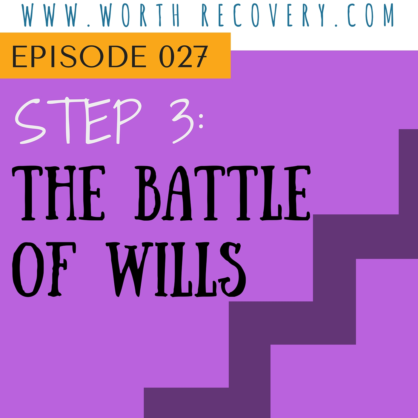 Ep 027:  Step 3: The Battle of Wills