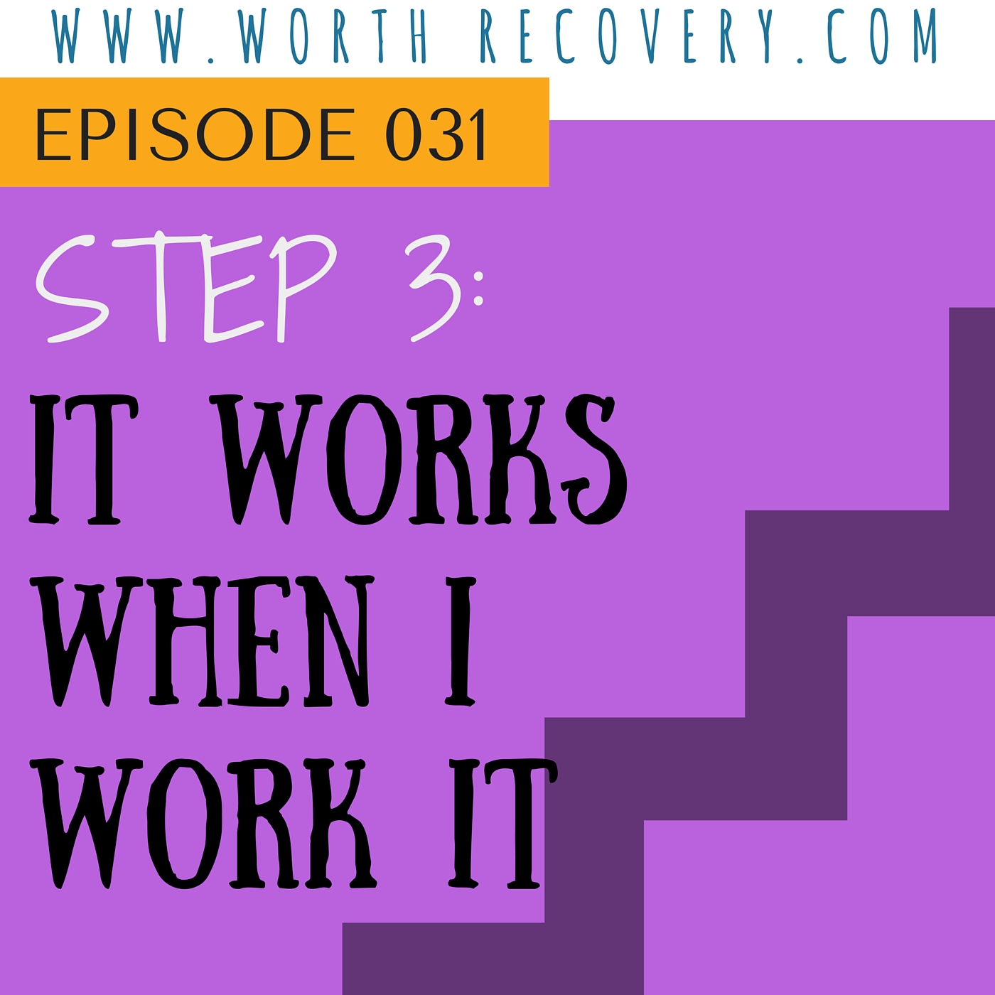 Ep 031: Step 3: It Works When I Work It