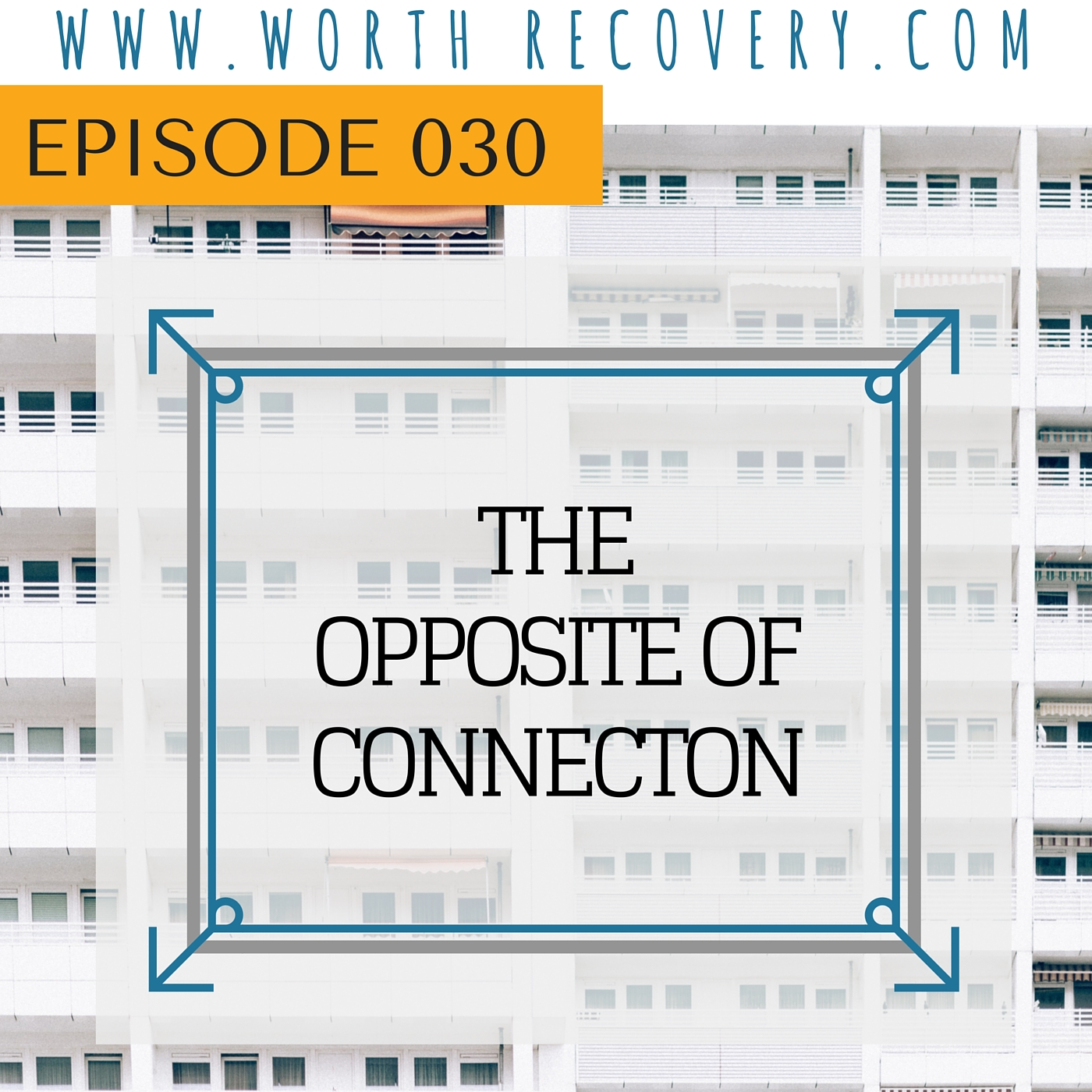 Ep 030: The Opposite of Connection