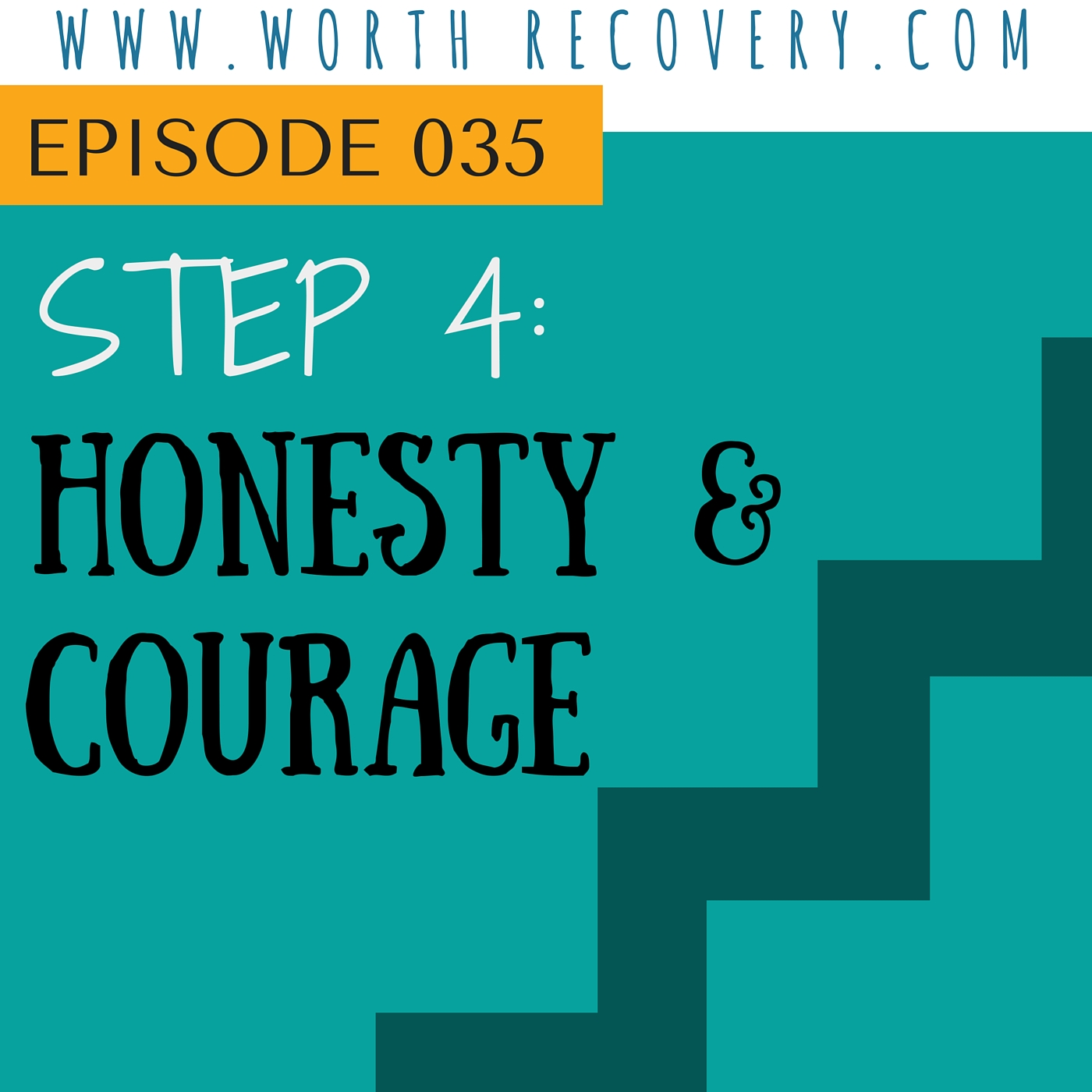 Ep 035: Step 4 Honesty & Courage