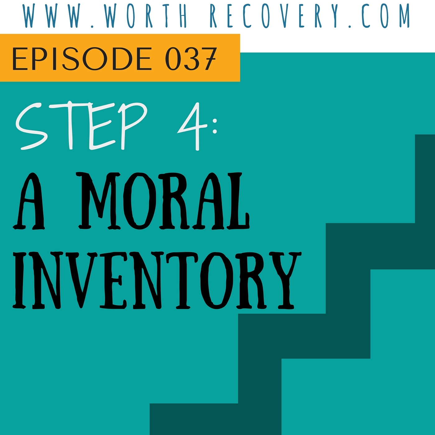 Ep 037: Step 4 – A Moral Inventory