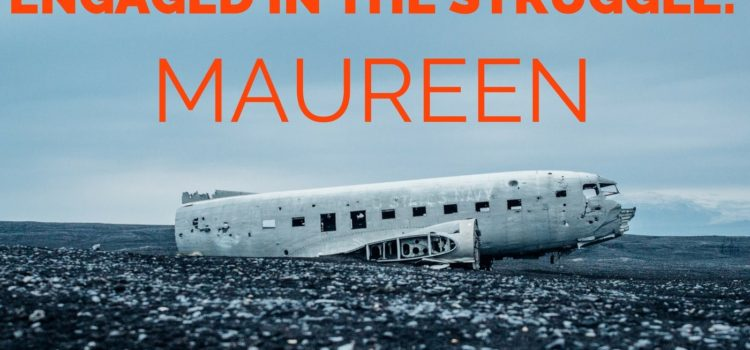 Episode 064: Engaged in The Struggle:  Maureen Part 2