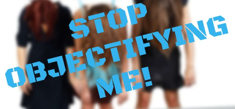 Episode 074: Stop Objectifying Me!  Part Three