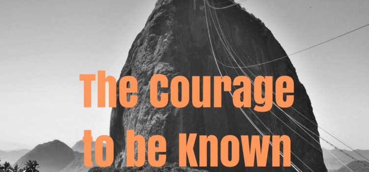 Episode 119:  The Courage to be Known